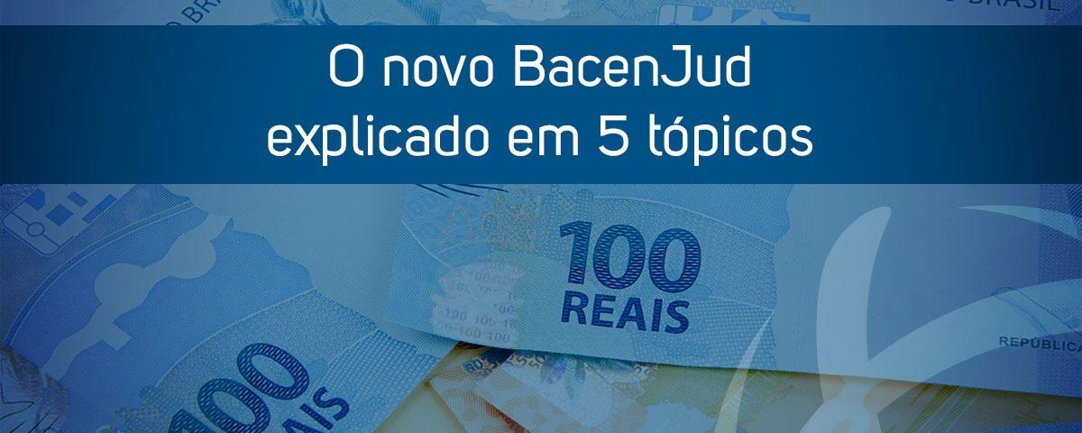 O novo BacenJud explicado em 5 tópicos  - Hélio Mariano